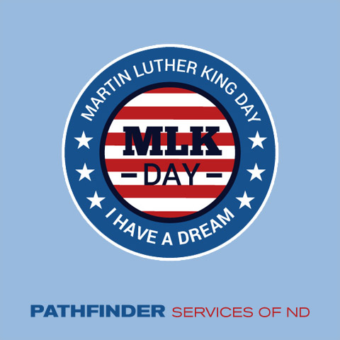 Martin Luther King Day. I have a dream. Pathfinder Services of ND