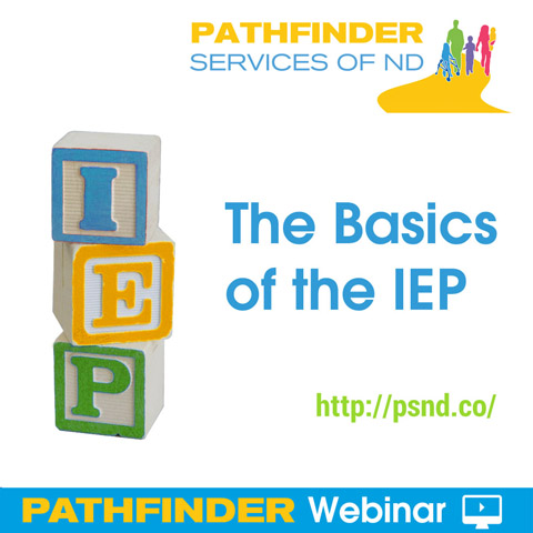 The Basics of the IEP- Pathfinder Webinar, Pathfinder Services of ND