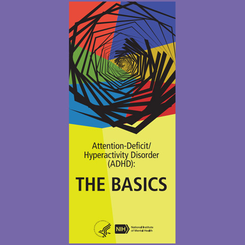 Attention-Deficit/Hyperactivity Disorder (ADHD): The Basics