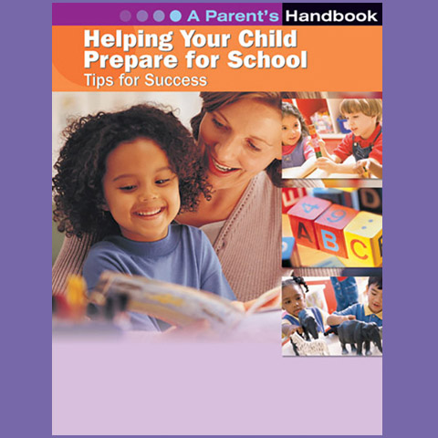Helping Your Child Prepare For School -- Tips For Success: A Parent's Handbook