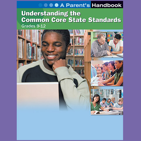 Understanding the Common Core State Standards: Grades 9-12: A Parent's Handbook