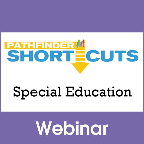 Special Education - Pathfinder Shortcuts Webinar