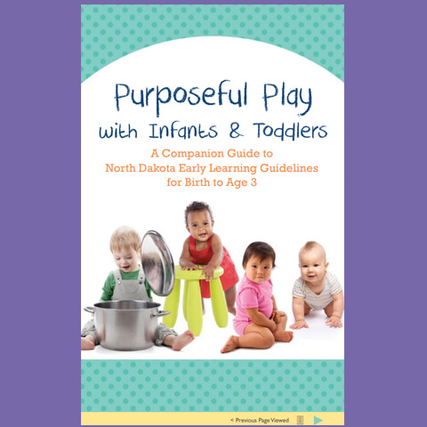 Purposeful Play: A Companion Guide to North Dakota Early Learning Guidelines for Birth to Age 3