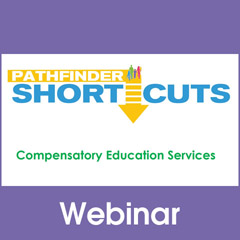 Compensatory Education Services - Pathfinder Shortcuts Webinar