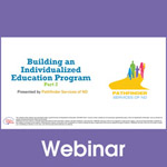 Building an Individualized Education Program (IEP) Part 2: Individualized Education Program (IEP): The Blueprint