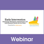 Early Intervention: Screenings, Evaluations, Assessments and Individualized Family Service Plans