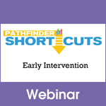 Early Intervention - Pathfinder Shortcuts Webinar