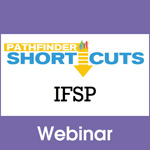 Individualized Family Service Plan (IFSP) - Pathfinder Shortcuts Webinar