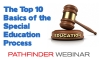 The Top 10 Basics of the Special Education Process - Pathfinder Webinar