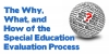 The Why, What and How of the Special Education Evaluation Process