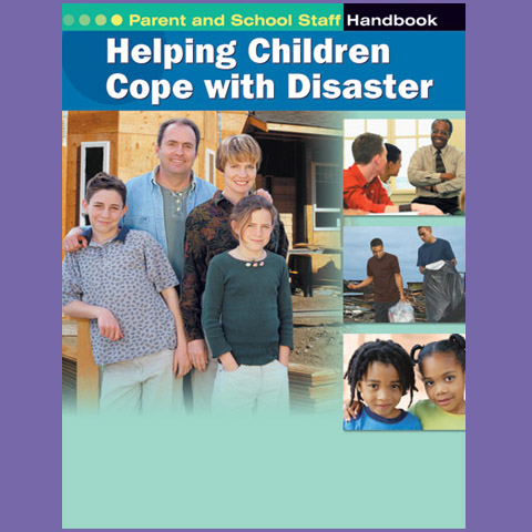 Helping Children Cope with Disaster: Parent and School Staff Handbook