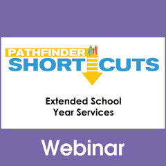 Extended School Year Services - Pathfinder Shortcuts Webinar