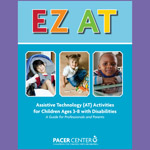 EZ AT: Assistive Technology (AT) Activities for Children Ages 3-8 with Disabilities - A Guide for Professionals and Parents