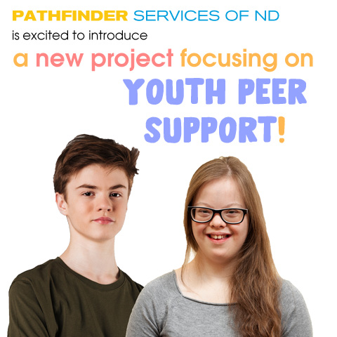 Pathfinder Services of ND (PSND) is excited to introduce a new project focusing on Youth Peer Support!